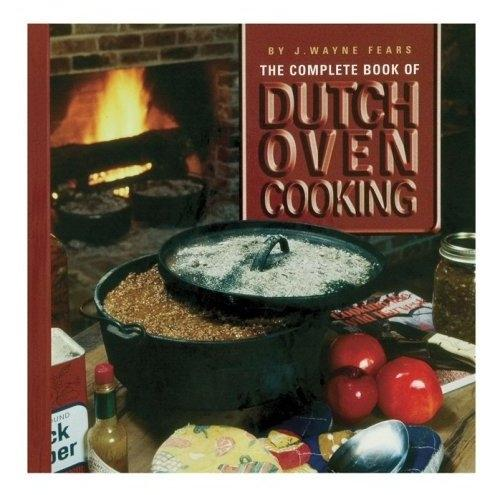 Lodge Cast Iron Cookbook, The Complete Book Of Dutch Oven Cooking - CBJWF